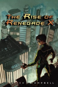 The Rise of Renegade X by Chelsea Campbell