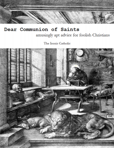 Dear Communion of Saints by The Ironic Catholic
