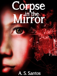 Corpse in the Mirror by A.S. Santos